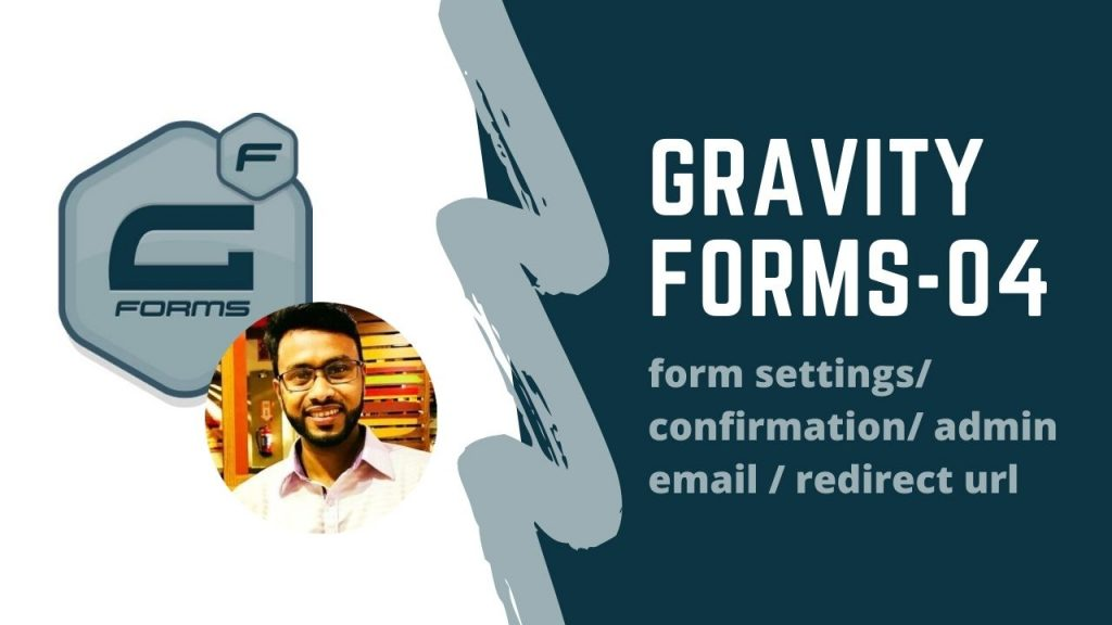 gravity form(form settings/ confirmation/ admin email / redirect url & page)
