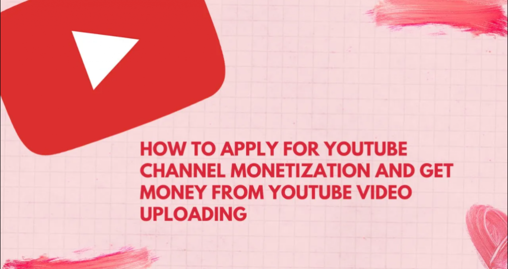 How to apply for youtube channel monetization and get money from youtube video uploading