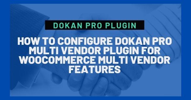 how to configure dokan pro multi vendor plugin for woocommerce multi vendor features