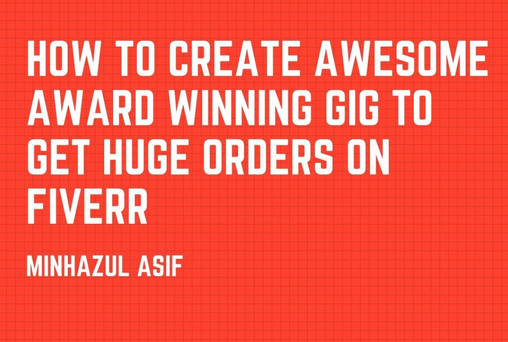 How to create awesome award winning gig to get huge orders on fiverr