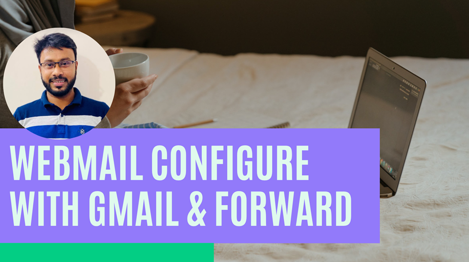 how to forward & configure business webmail cpanel emails to gmail