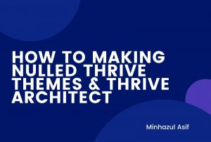 THRIVE THEMES & THRIVE ARCHITECT(Making Nulled)