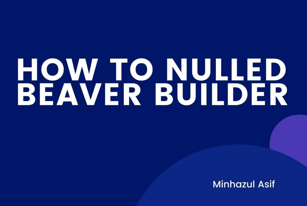 HOW TO NULLED BEAVER BUILDER