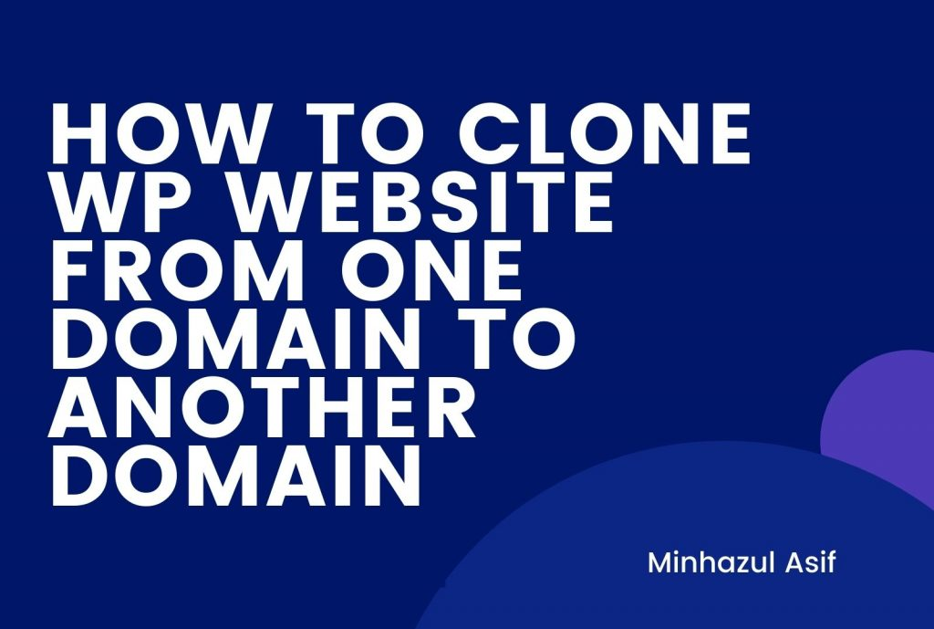 HOW TO CLONE WP WEBSITE FROM ONE DOMAIN TO ANOTHER DOMAIN
